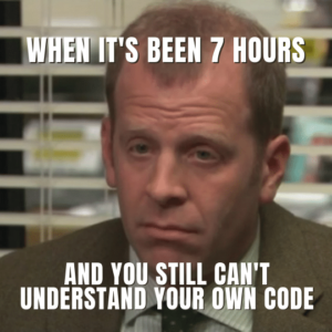 Programmer Meme: When it's been 7 hours and you still can't understand your own code